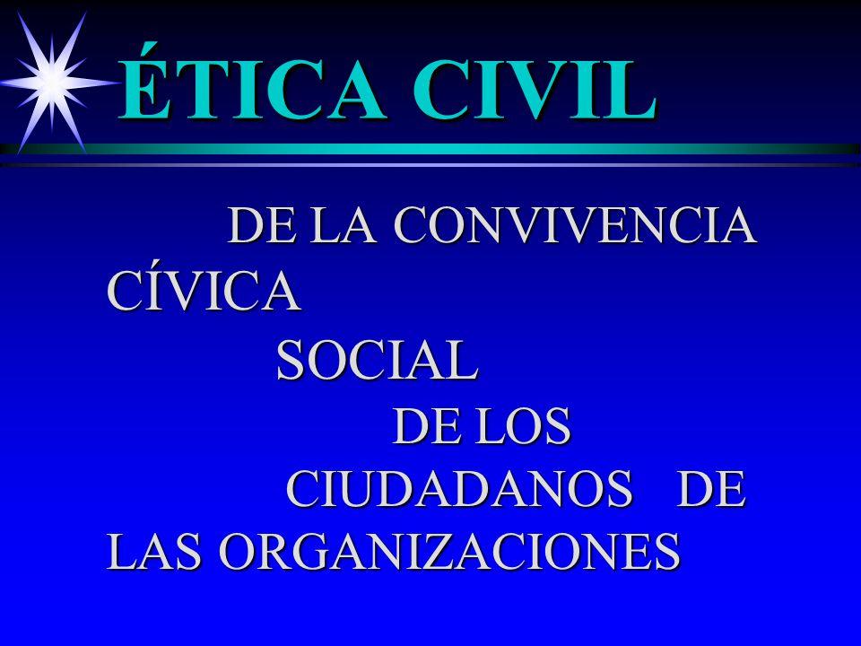 ÉTICA CIVIL DE LA CONVIVENCIA CÍVICA SOCIAL DE LOS CIUDADANOSDE LAS ORGANIZACIONES DE LA CONVIVENCIA CÍVICA SOCIAL DE LOS CIUDADANOSDE LAS ORGANIZACIONES
