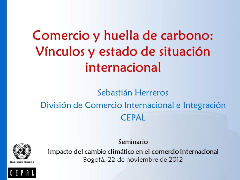 Comercio y huella de carbono: Vínculos y estado de situación internacional Sebastián Herreros División de Comercio Internacional e Integración CEPAL S