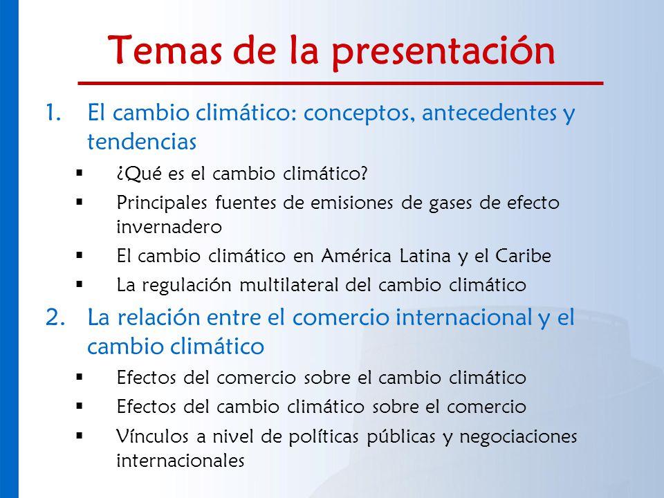 Temas de la presentación 1.El cambio climático: conceptos, antecedentes y tendencias ¿Qué es el cambio climático? Principales fuentes de emisiones de