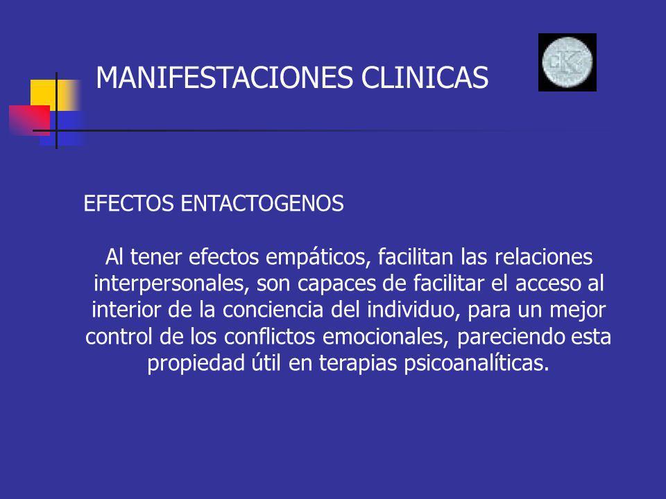 MANIFESTACIONES CLINICAS EFECTOS ENTACTOGENOS Al tener efectos empáticos, facilitan las relaciones interpersonales, son capaces de facilitar el acceso