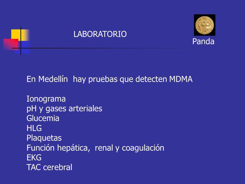LABORATORIO En Medellín hay pruebas que detecten MDMA Ionograma pH y gases arteriales Glucemia HLG Plaquetas Función hepática, renal y coagulación EKG