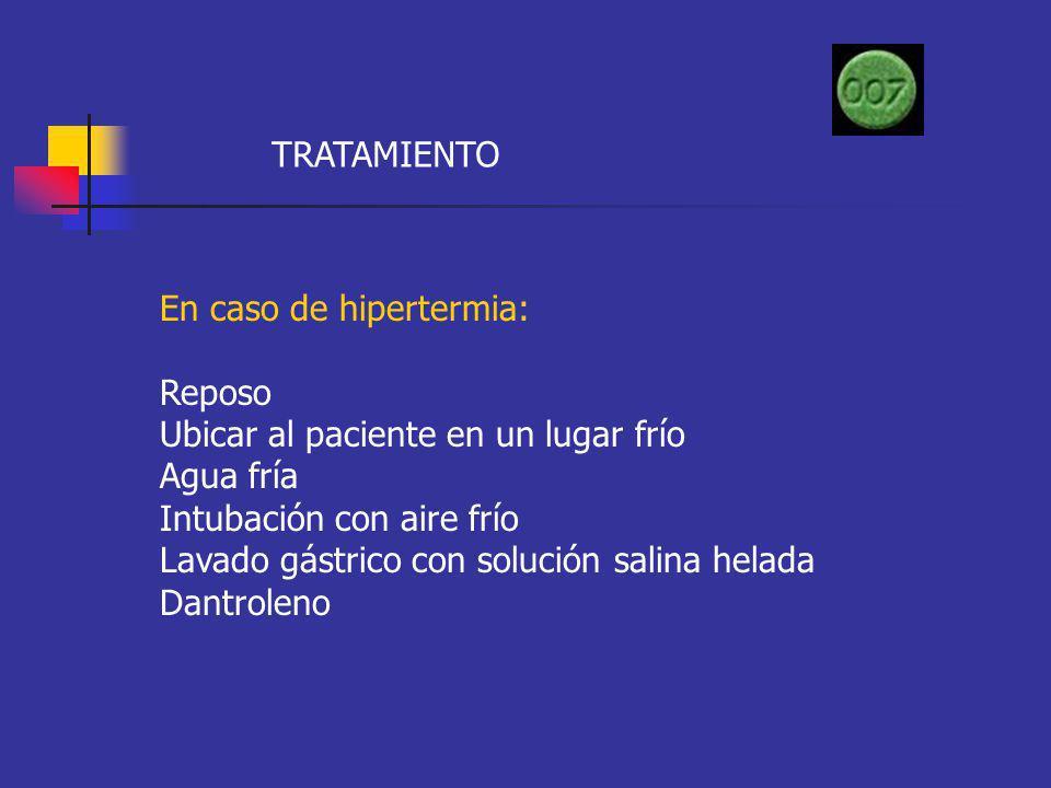 TRATAMIENTO En caso de hipertermia: Reposo Ubicar al paciente en un lugar frío Agua fría Intubación con aire frío Lavado gástrico con solución salina
