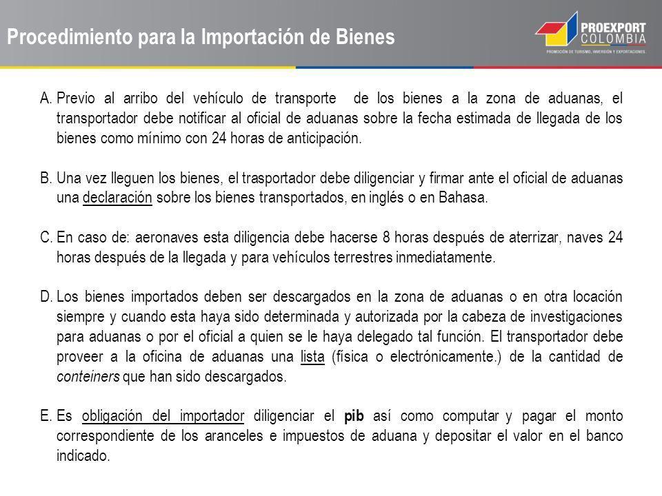 Procedimiento para la Importación de Bienes A.Previo al arribo del vehículo de transporte de los bienes a la zona de aduanas, el transportador debe no