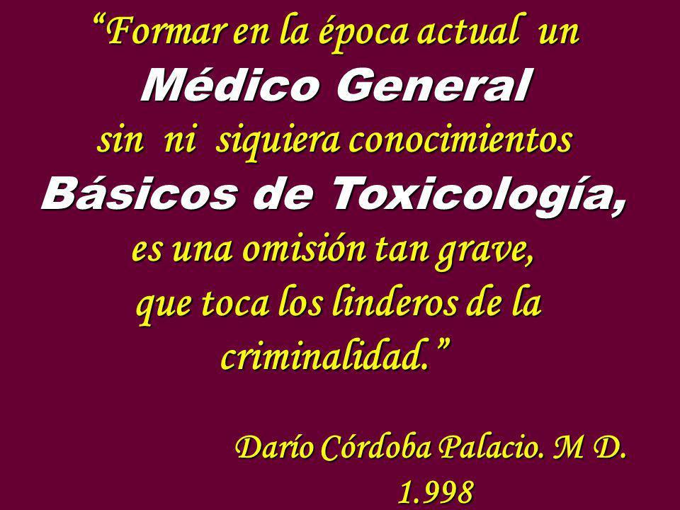 Formar en la época actual un Médico General sin ni siquiera conocimientos Básicos de Toxicología, es una omisión tan grave, que toca los linderos de l