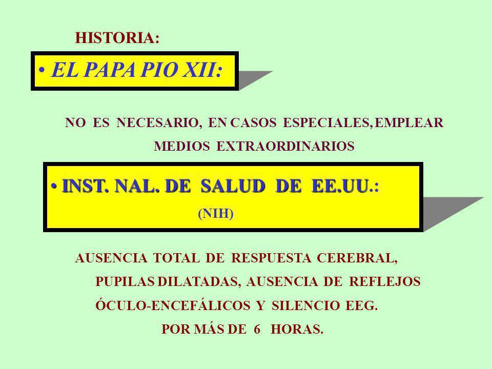 HISTORIA: 4 EL PAPA PIO XII: NO ES NECESARIO, EN CASOS ESPECIALES, EMPLEAR MEDIOS EXTRAORDINARIOS INST. NAL. DE SALUD DE EE.UU INST. NAL. DE SALUD DE