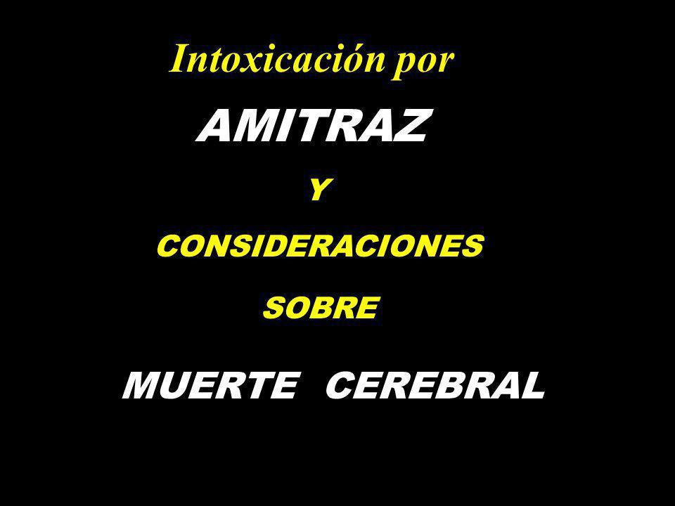 Intoxicación por AMITRAZ Y CONSIDERACIONES SOBRE MUERTE CEREBRAL
