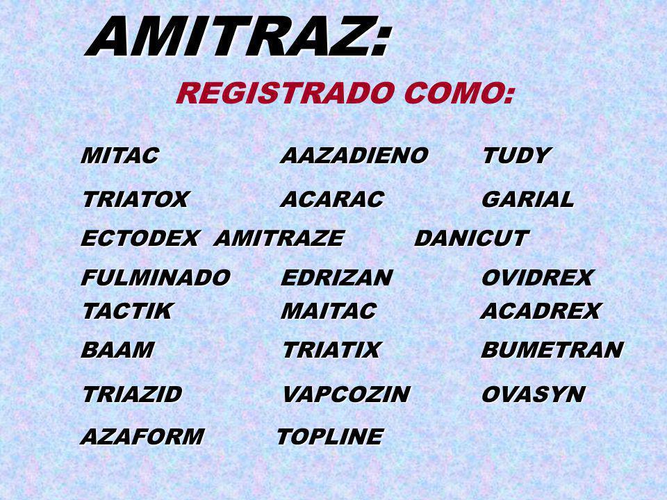 AMITRAZ: MITACAAZADIENOTUDY TRIATOXACARACGARIAL TACTIKMAITACACADREX FULMINADO FULMINADOEDRIZANOVIDREX BAAMTRIATIXBUMETRAN ECTODEX AMITRAZEDANICUT TRIA