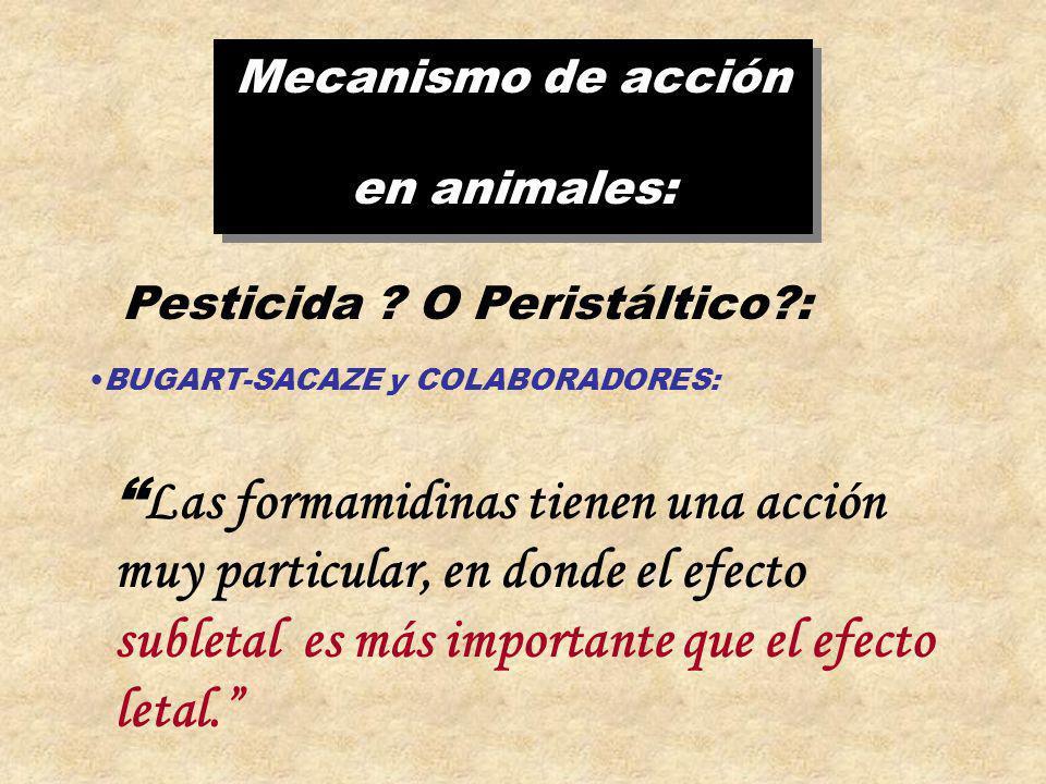 Mecanismo de acción en animales: Mecanismo de acción en animales: Pesticida ? O Peristáltico?: BUGART-SACAZE y COLABORADORES: Las formamidinas tienen