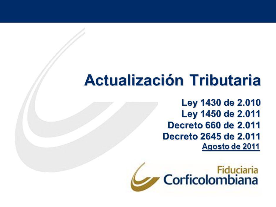 Actualización Tributaria Ley 1430 de 2.010 Ley 1450 de 2.011 Decreto 660 de 2.011 Decreto 2645 de 2.011 Agosto de 2011
