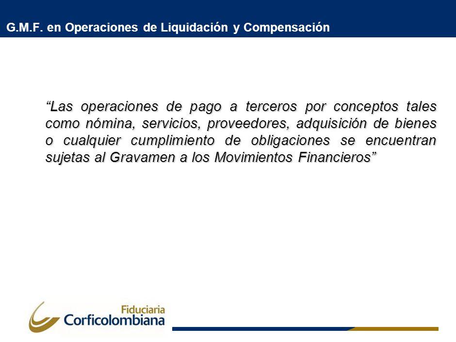 G.M.F. en Operaciones de Liquidación y Compensación Las operaciones de pago a terceros por conceptos tales como nómina, servicios, proveedores, adquis