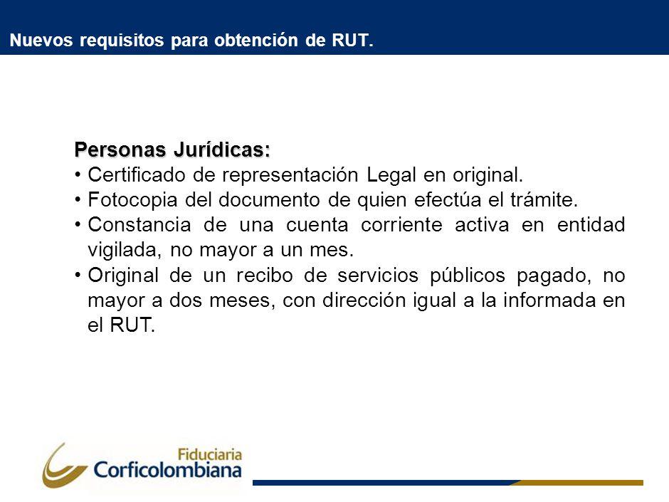 Nuevos requisitos para obtención de RUT. Personas Jurídicas: Certificado de representación Legal en original. Fotocopia del documento de quien efectúa