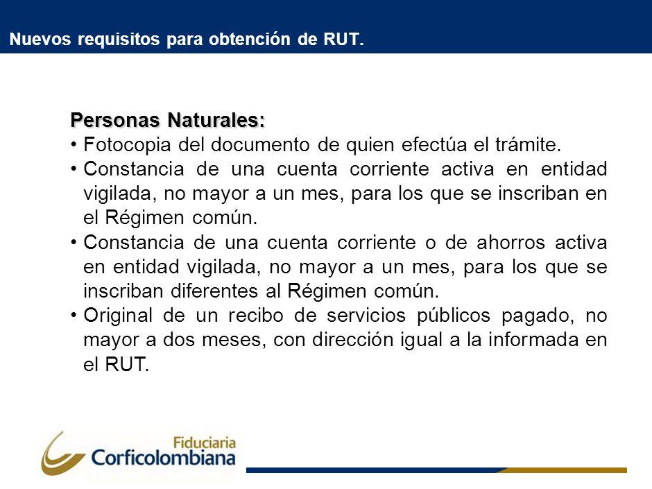 Nuevos requisitos para obtención de RUT. Personas Naturales: Fotocopia del documento de quien efectúa el trámite. Constancia de una cuenta corriente a