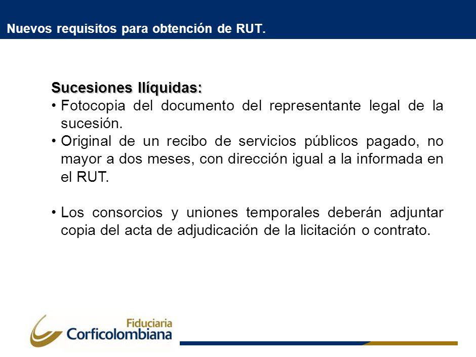 Nuevos requisitos para obtención de RUT. Sucesiones Ilíquidas: Fotocopia del documento del representante legal de la sucesión. Original de un recibo d