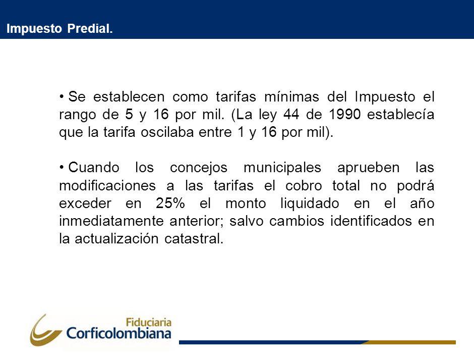 Impuesto Predial. Se establecen como tarifas mínimas del Impuesto el rango de 5 y 16 por mil. (La ley 44 de 1990 establecía que la tarifa oscilaba ent