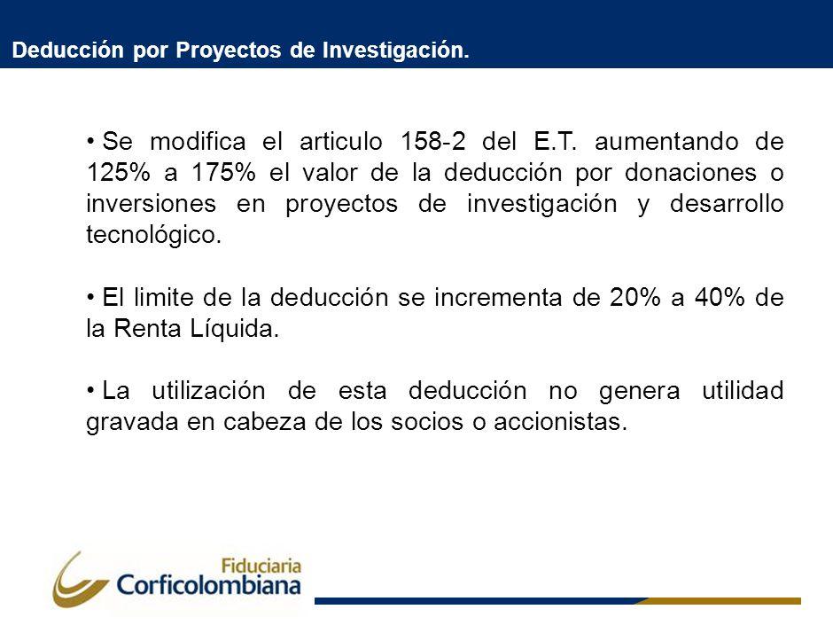Deducción por Proyectos de Investigación. Se modifica el articulo 158-2 del E.T. aumentando de 125% a 175% el valor de la deducción por donaciones o i