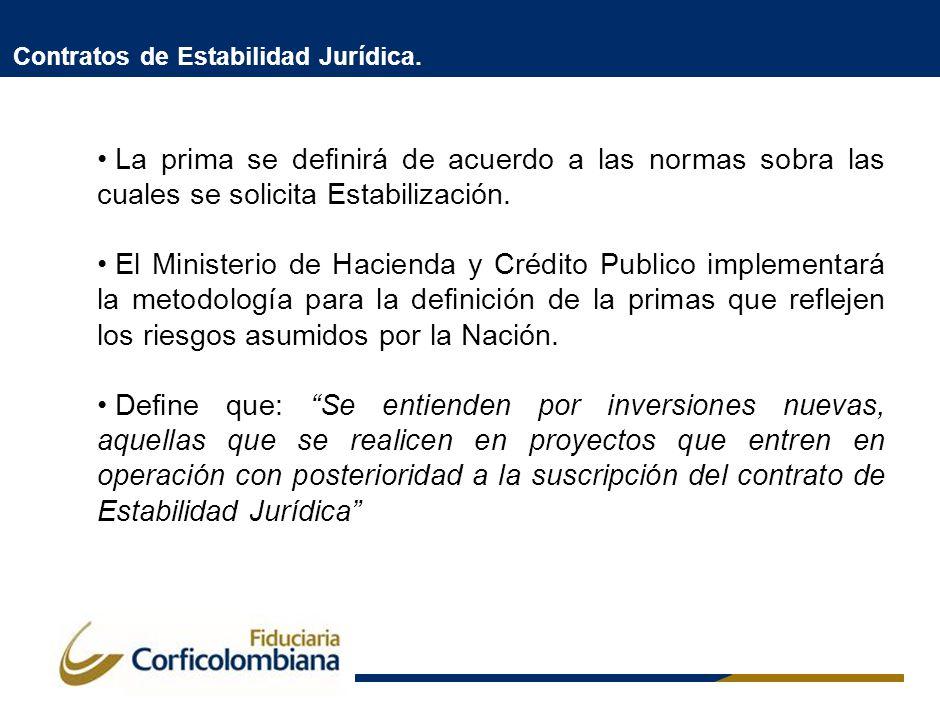 Contratos de Estabilidad Jurídica. La prima se definirá de acuerdo a las normas sobra las cuales se solicita Estabilización. El Ministerio de Hacienda