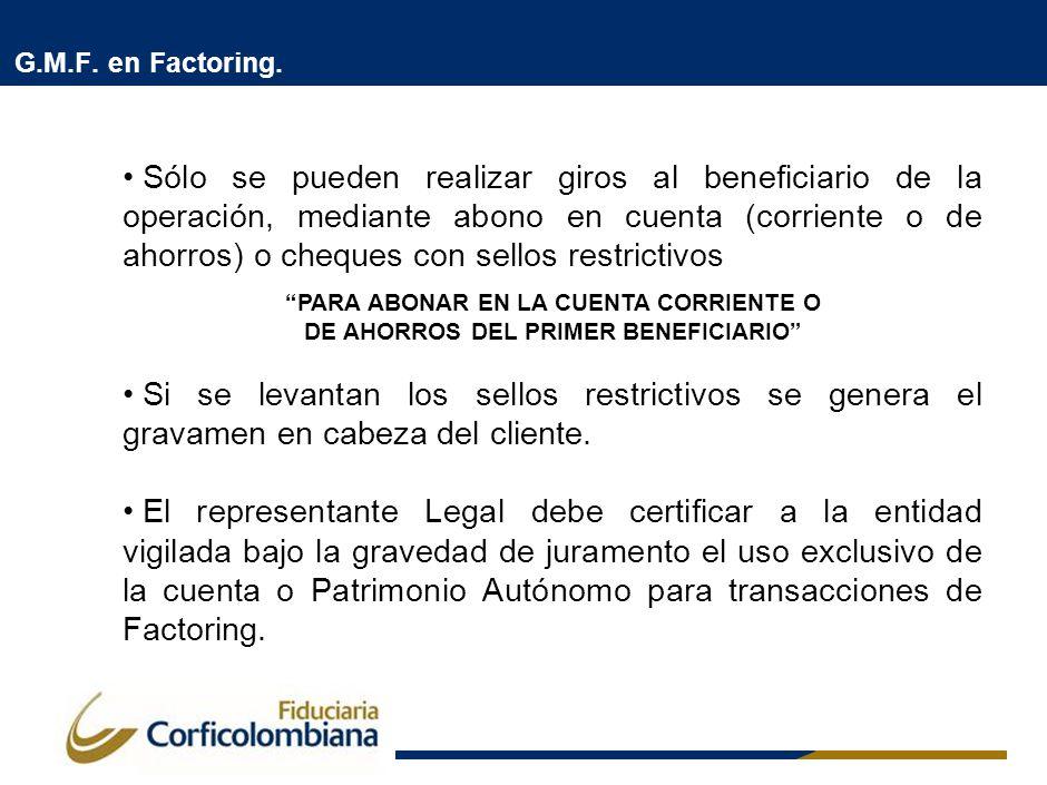 G.M.F. en Factoring. Sólo se pueden realizar giros al beneficiario de la operación, mediante abono en cuenta (corriente o de ahorros) o cheques con se
