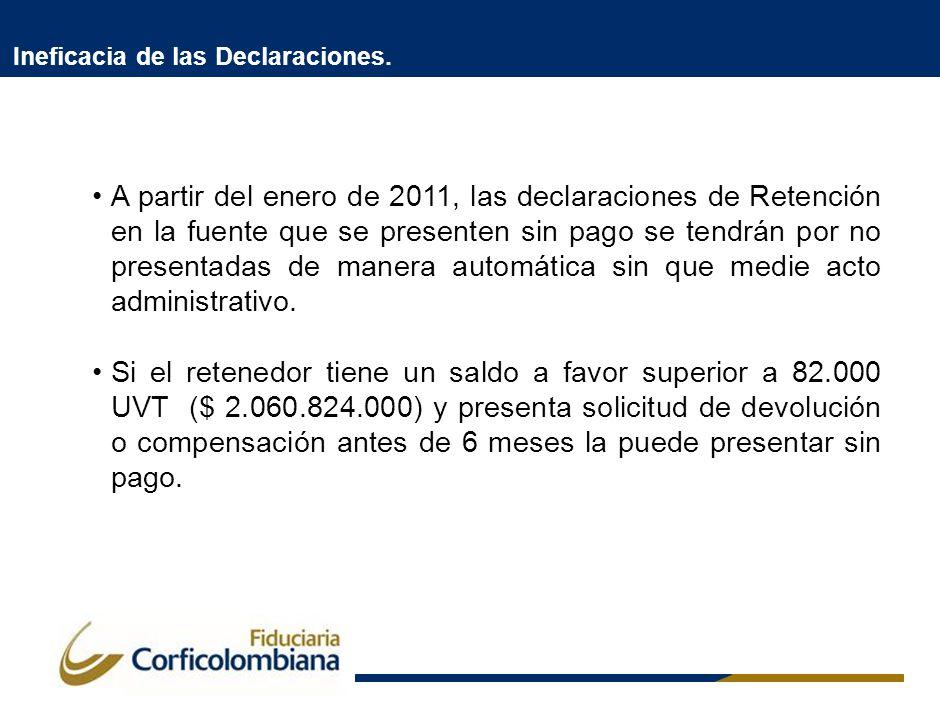 Ineficacia de las Declaraciones. A partir del enero de 2011, las declaraciones de Retención en la fuente que se presenten sin pago se tendrán por no p