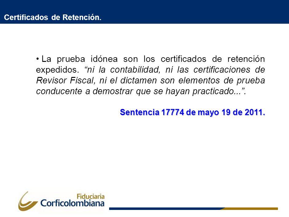 Certificados de Retención. La prueba idónea son los certificados de retención expedidos. ni la contabilidad, ni las certificaciones de Revisor Fiscal,