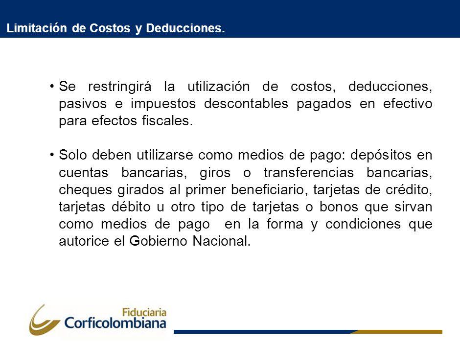 Limitación de Costos y Deducciones. Se restringirá la utilización de costos, deducciones, pasivos e impuestos descontables pagados en efectivo para ef