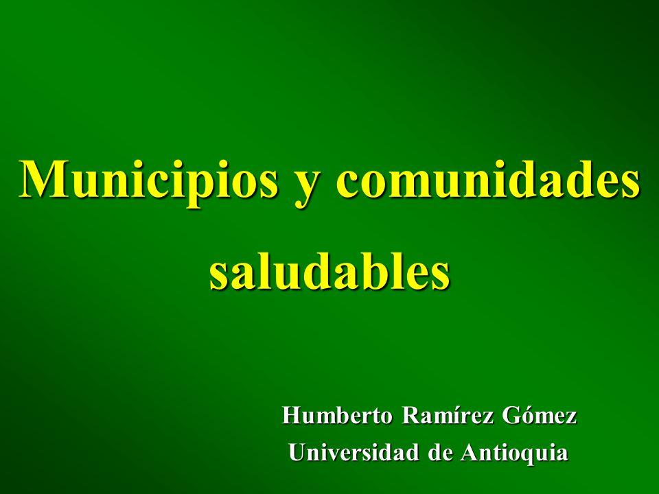 Municipios y comunidades saludables Humberto Ramírez Gómez Universidad de Antioquia