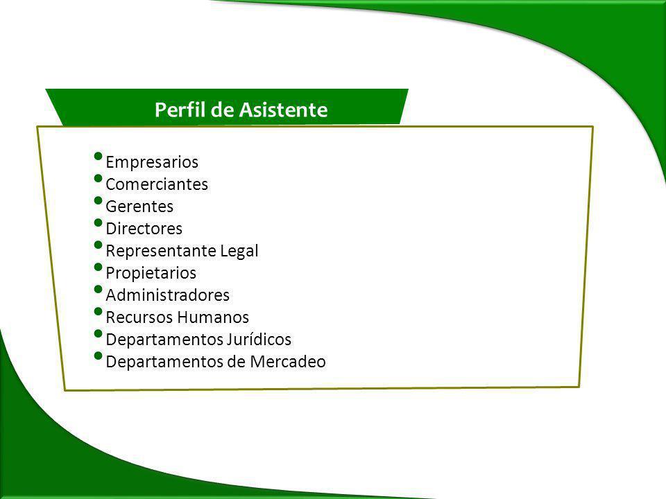 Empresarios Comerciantes Gerentes Directores Representante Legal Propietarios Administradores Recursos Humanos Departamentos Jurídicos Departamentos de Mercadeo Perfil de Asistente