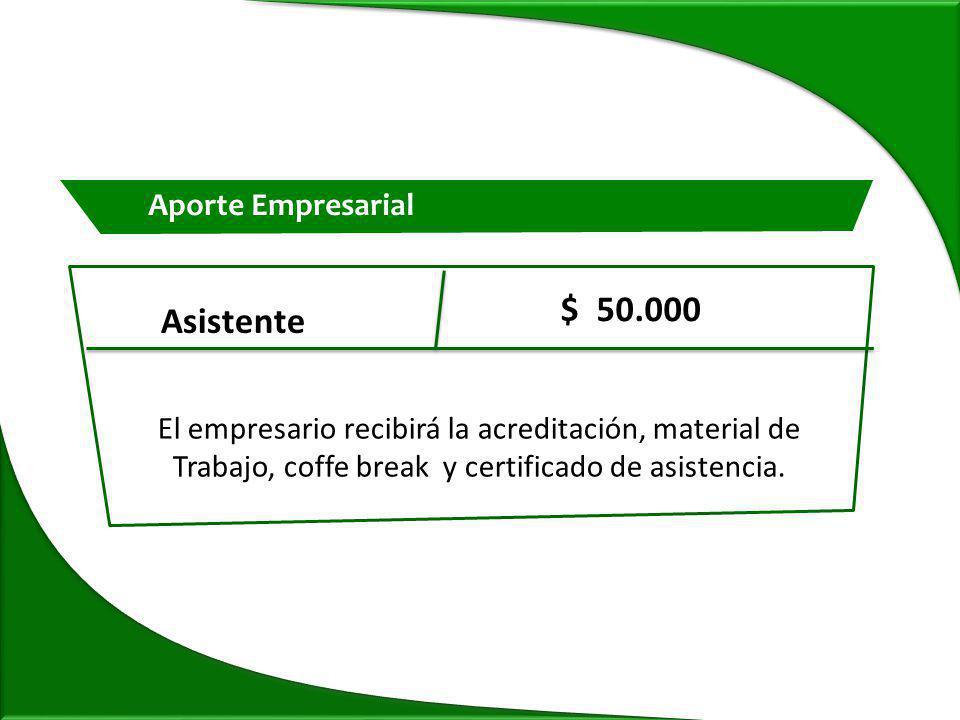 Asistente $ 50.000 El empresario recibirá la acreditación, material de Trabajo, coffe break y certificado de asistencia.