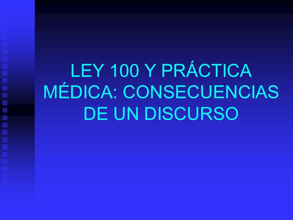 LEY 100 Y PRÁCTICA MÉDICA: CONSECUENCIAS DE UN DISCURSO