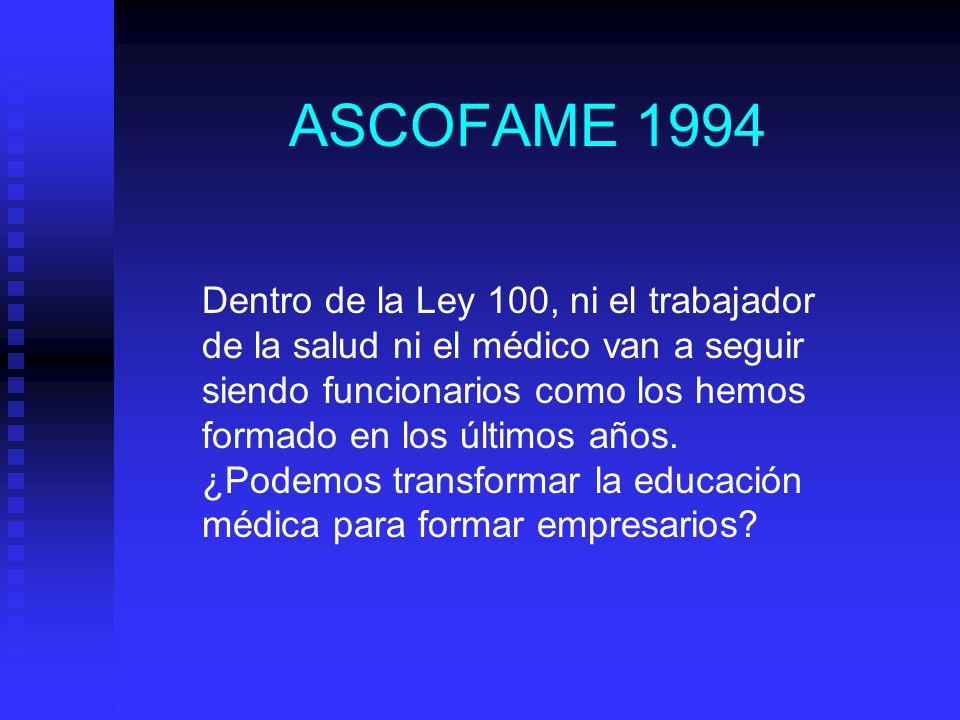 ASCOFAME 1994 Dentro de la Ley 100, ni el trabajador de la salud ni el médico van a seguir siendo funcionarios como los hemos formado en los últimos años.