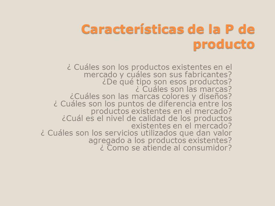 Características de la P de producto ¿ Cuáles son los productos existentes en el mercado y cuáles son sus fabricantes? ¿De qué tipo son esos productos?