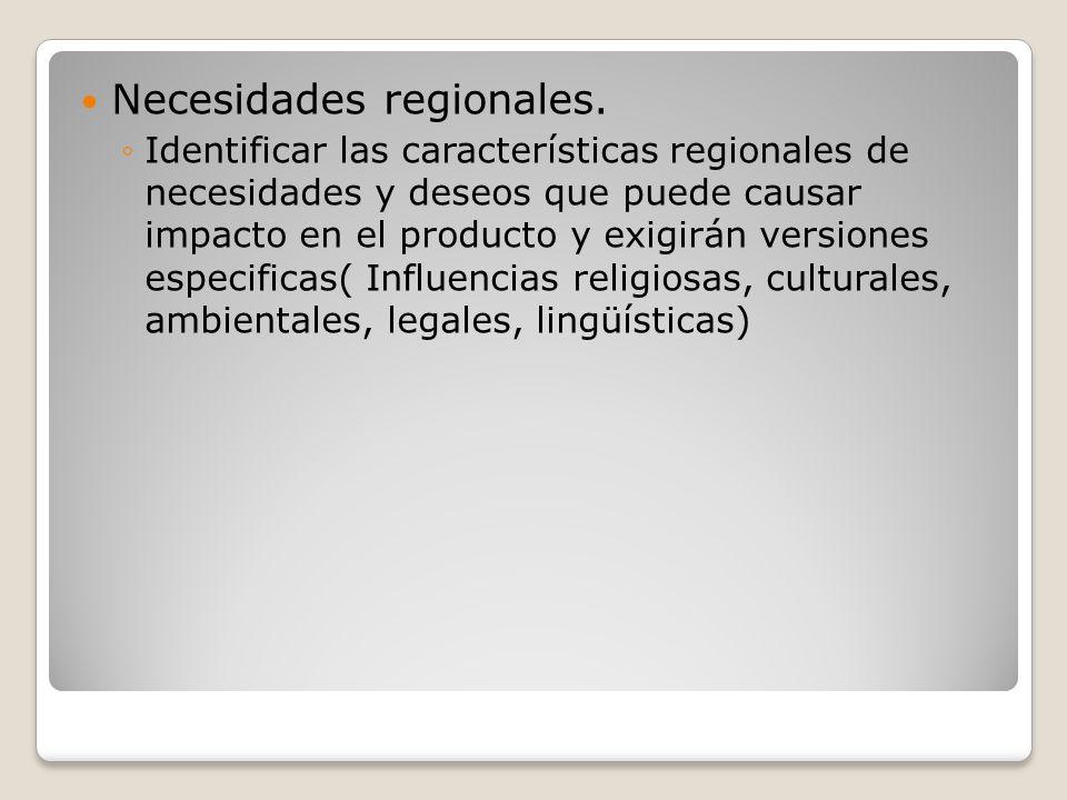 Necesidades regionales. Identificar las características regionales de necesidades y deseos que puede causar impacto en el producto y exigirán versione