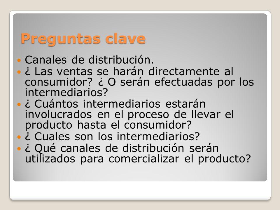 Preguntas clave Canales de distribución. ¿ Las ventas se harán directamente al consumidor? ¿ O serán efectuadas por los intermediarios? ¿ Cuántos inte