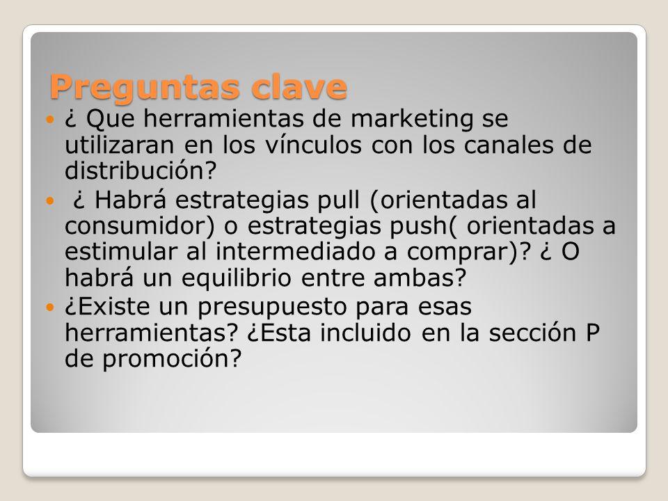 Preguntas clave ¿ Que herramientas de marketing se utilizaran en los vínculos con los canales de distribución? ¿ Habrá estrategias pull (orientadas al
