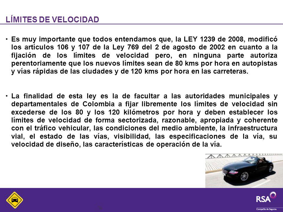 14 LÍMITES DE VELOCIDAD Es muy importante que todos entendamos que, la LEY 1239 de 2008, modificó los artículos 106 y 107 de la Ley 769 del 2 de agost