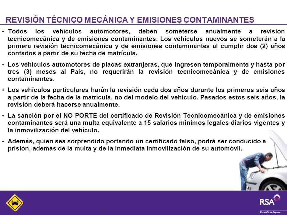 7 REVISIÓN TÉCNICO MECÁNICA Y EMISIONES CONTAMINANTES Todos los vehículos automotores, deben someterse anualmente a revisión tecnicomecánica y de emis