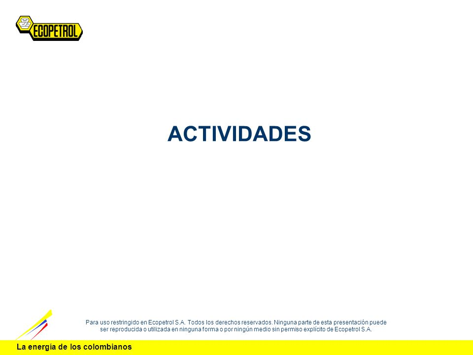 La energía de los colombianos Para uso restringido en Ecopetrol S.A. Todos los derechos reservados. Ninguna parte de esta presentación puede ser repro