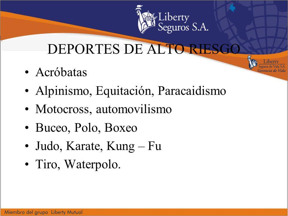DEPORTES DE ALTO RIESGO Acróbatas Alpinismo, Equitación, Paracaidismo Motocross, automovilismo Buceo, Polo, Boxeo Judo, Karate, Kung – Fu Tiro, Waterpolo.