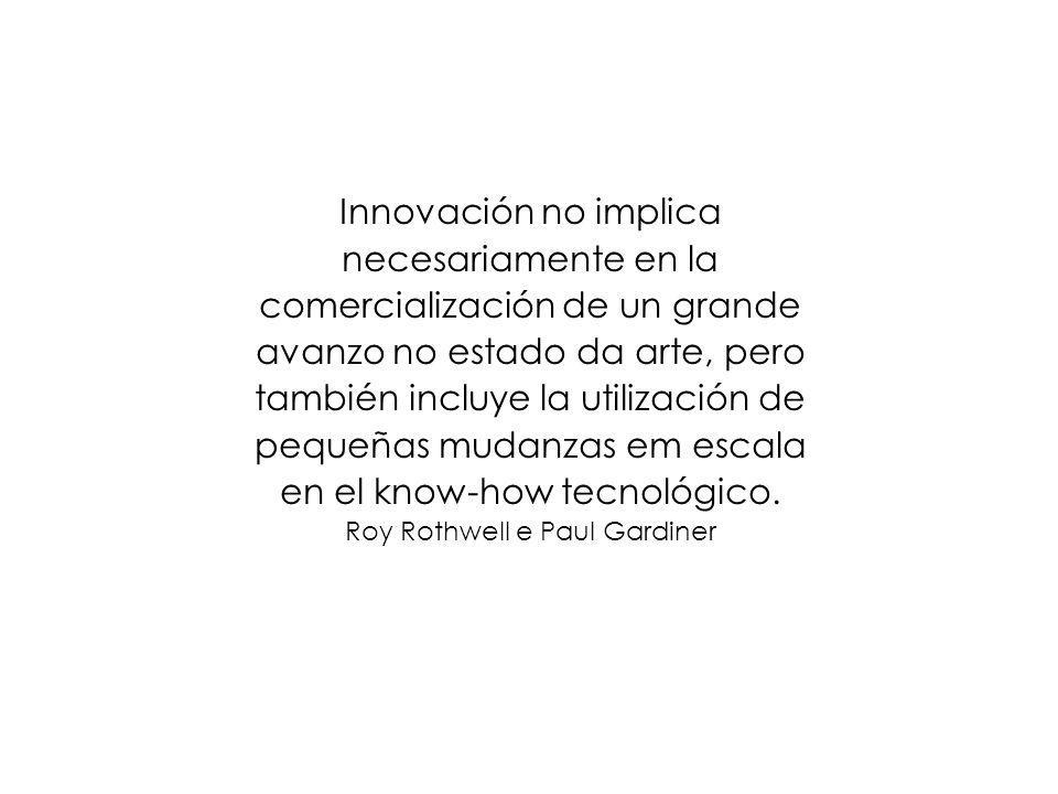 Innovación no implica necesariamente en la comercialización de un grande avanzo no estado da arte, pero también incluye la utilización de pequeñas mudanzas em escala en el know-how tecnológico.