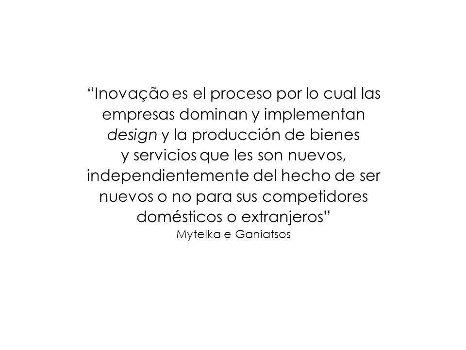 Inovação es el proceso por lo cual las empresas dominan y implementan design y la producción de bienes y servicios que les son nuevos, independientemente del hecho de ser nuevos o no para sus competidores domésticos o extranjeros Mytelka e Ganiatsos
