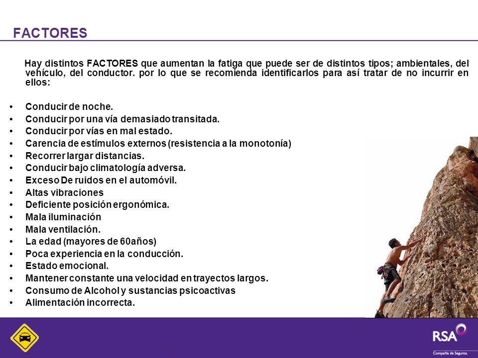 5 FACTORES Hay distintos FACTORES que aumentan la fatiga que puede ser de distintos tipos; ambientales, del vehículo, del conductor. por lo que se rec