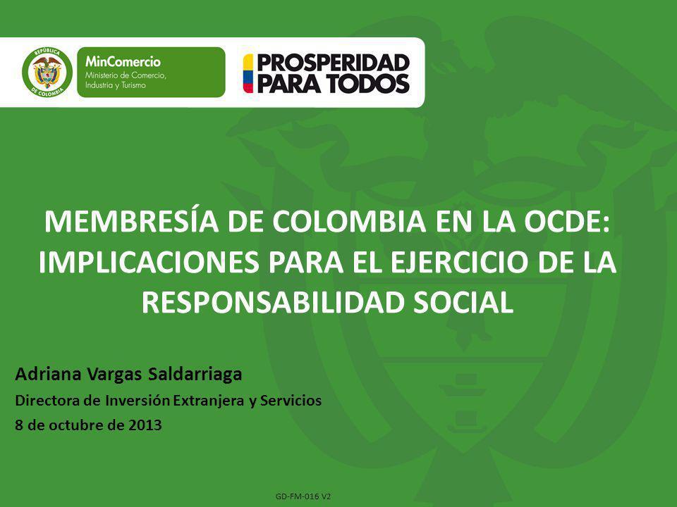 Adriana Vargas Saldarriaga Directora de Inversión Extranjera y Servicios 8 de octubre de 2013 MEMBRESÍA DE COLOMBIA EN LA OCDE: IMPLICACIONES PARA EL