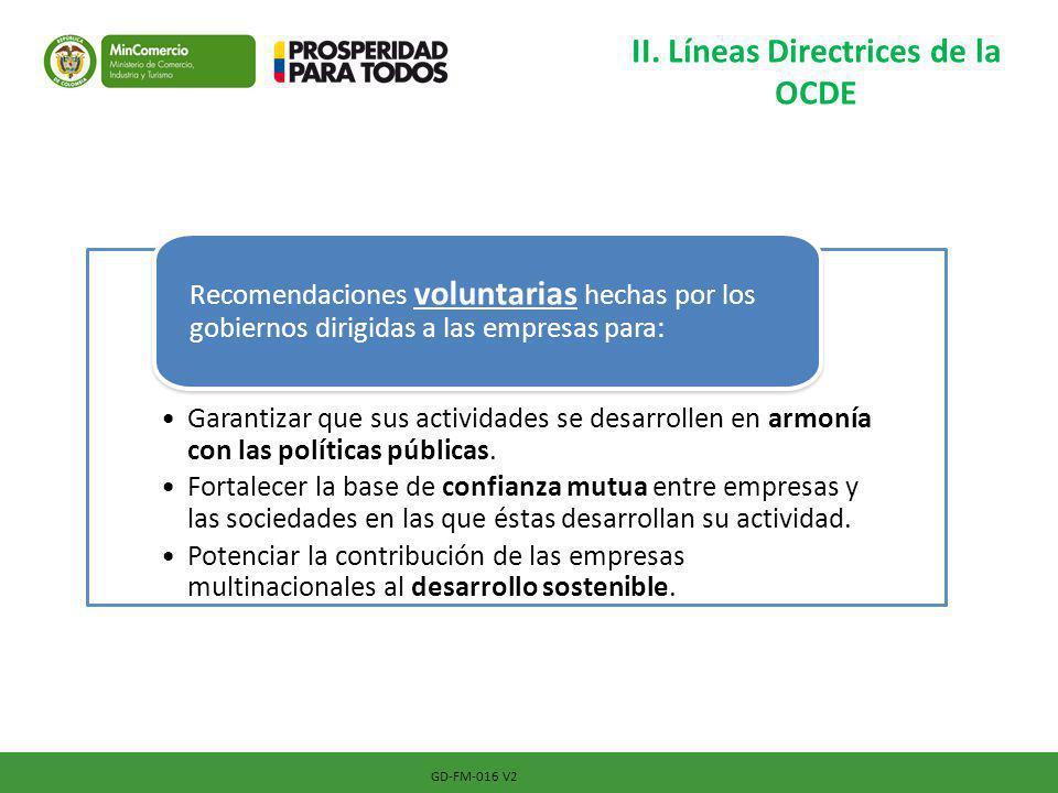 II. Líneas Directrices de la OCDE Garantizar que sus actividades se desarrollen en armonía con las políticas públicas. Fortalecer la base de confianza
