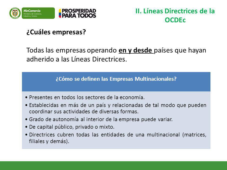 II. Líneas Directrices de la OCDEc ¿Cómo se definen las Empresas Multinacionales? Presentes en todos los sectores de la economía. Establecidas en más