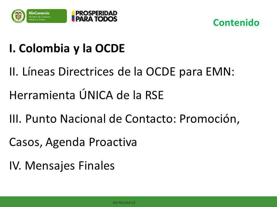 I. Colombia y la OCDE II. Líneas Directrices de la OCDE para EMN: Herramienta ÚNICA de la RSE III. Punto Nacional de Contacto: Promoción, Casos, Agend