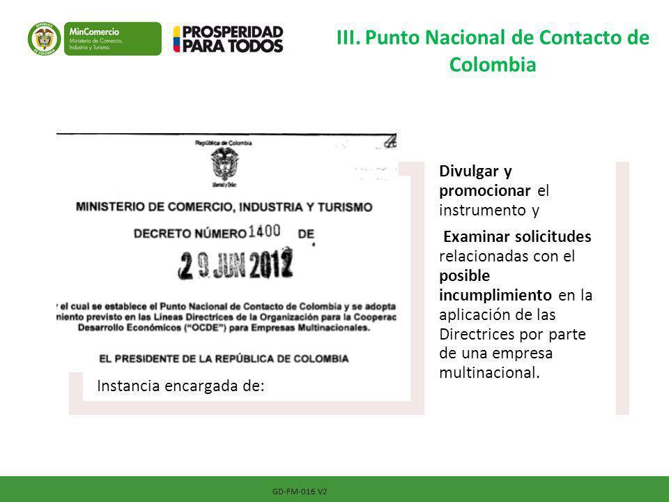 III. Punto Nacional de Contacto de Colombia GD-FM-016 V2 Instancia encargada de: Divulgar y promocionar el instrumento y Examinar solicitudes relacion