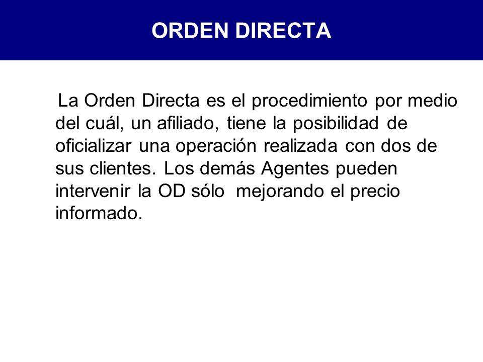 ORDEN DIRECTA La Orden Directa es el procedimiento por medio del cuál, un afiliado, tiene la posibilidad de oficializar una operación realizada con dos de sus clientes.