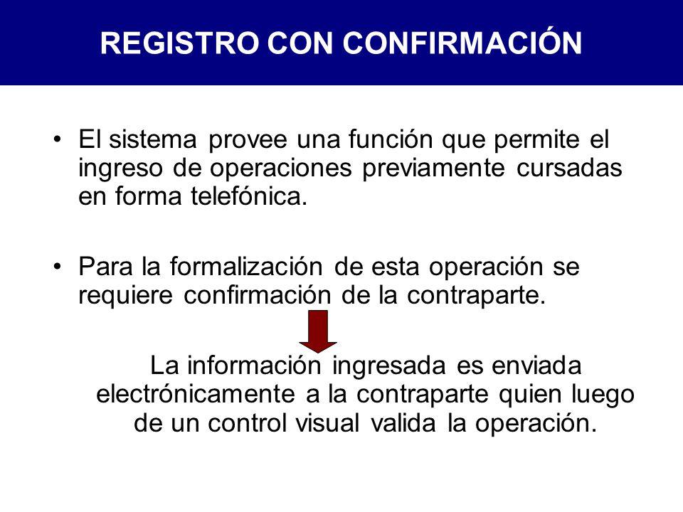 REGISTRO CON CONFIRMACIÓN El sistema provee una función que permite el ingreso de operaciones previamente cursadas en forma telefónica.