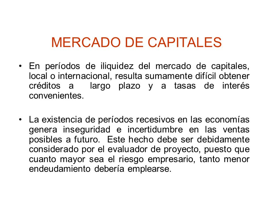 MERCADO DE CAPITALES En períodos de iliquidez del mercado de capitales, local o internacional, resulta sumamente difícil obtener créditos a largo plaz