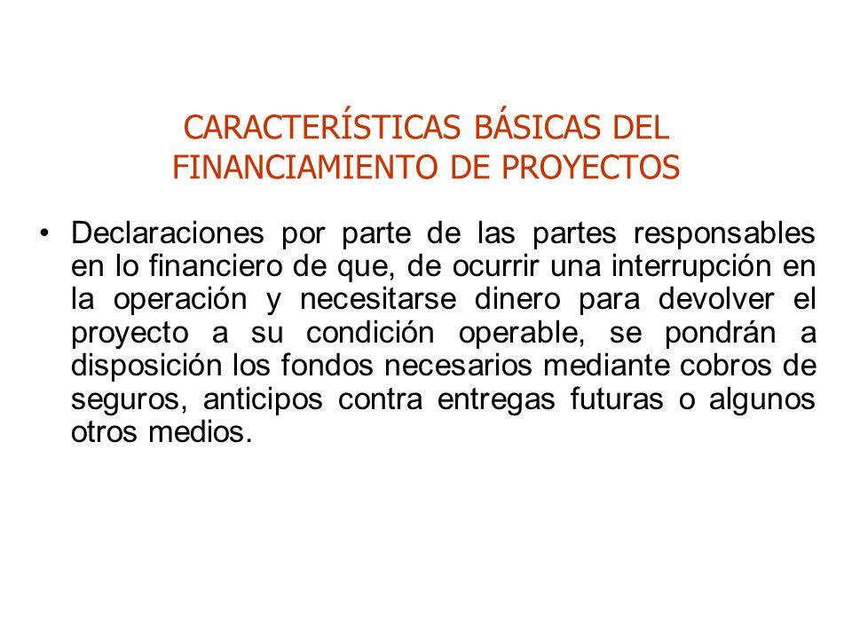 CARACTERÍSTICAS BÁSICAS DEL FINANCIAMIENTO DE PROYECTOS Declaraciones por parte de las partes responsables en lo financiero de que, de ocurrir una int