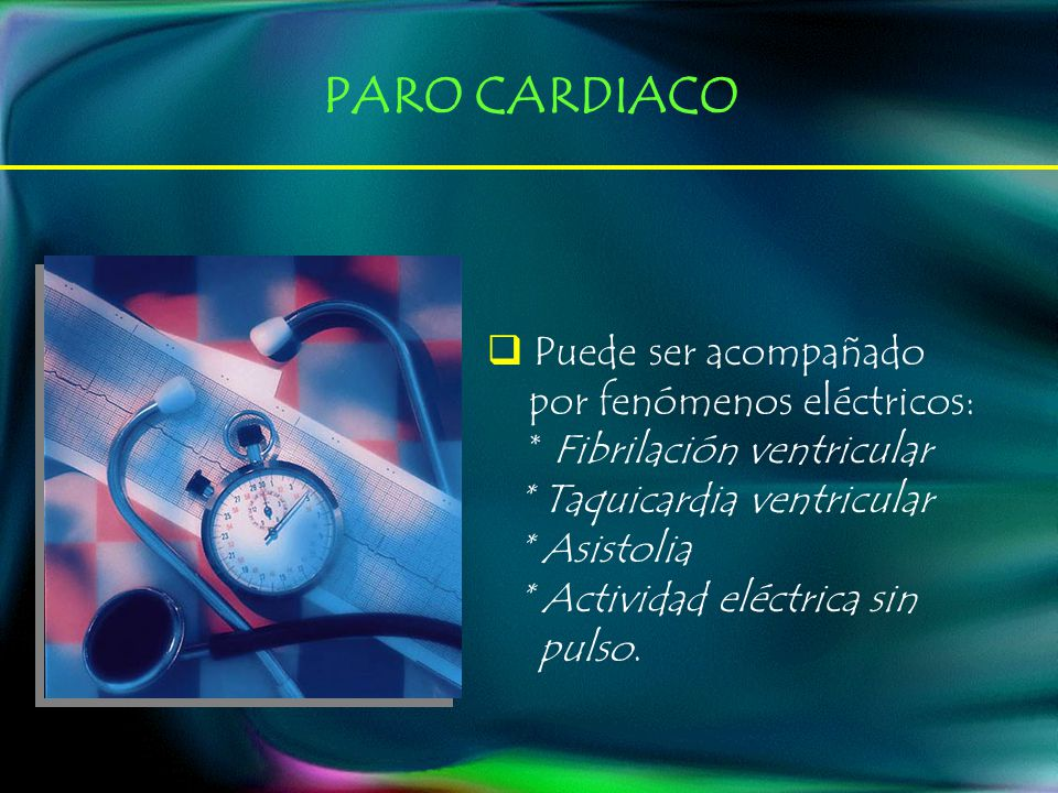 Puede ser acompañado por fenómenos eléctricos: * Fibrilación ventricular * Taquicardia ventricular * Asistolia * Actividad eléctrica sin pulso. PARO C